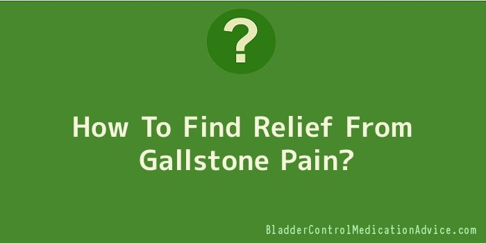 How To Find Relief From Gallstone Pain