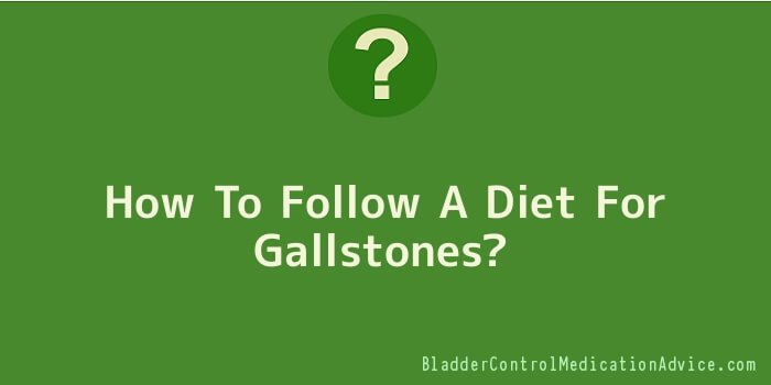 How To Follow A Diet For Gallstones