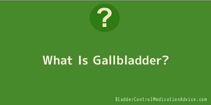 What Is Gallbladder